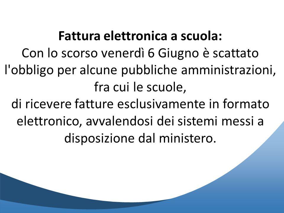 Fattura elettronica a scuola: Con lo scorso venerdì 6 Giugno è scattato l'obbligo per alcune pubbliche amministrazioni, fra cui le scuole, di ricevere