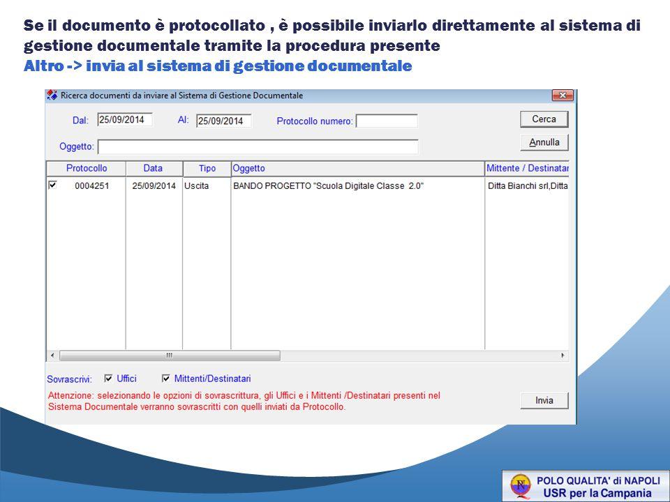 Se il documento è protocollato, è possibile inviarlo direttamente al sistema di gestione documentale tramite la procedura presente Altro -> invia al s