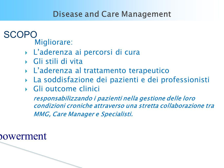 Disease and Care Management SCOPO Migliorare:  L'aderenza ai percorsi di cura  Gli stili di vita  L'aderenza al trattamento terapeutico  La soddis