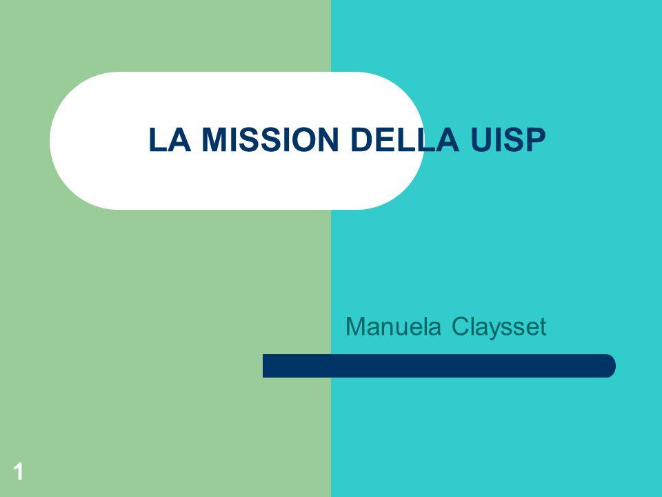 LA MISSION DELLA UISP Manuela Claysset 1