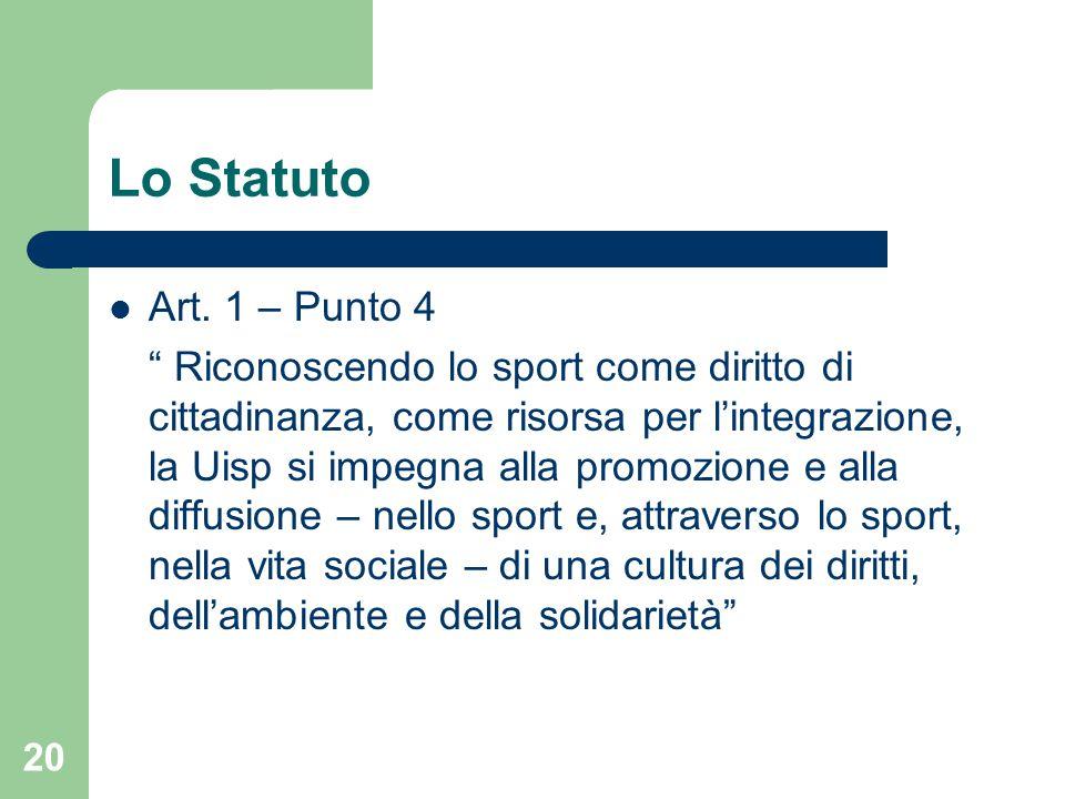 """Lo Statuto Art. 1 – Punto 4 """" Riconoscendo lo sport come diritto di cittadinanza, come risorsa per l'integrazione, la Uisp si impegna alla promozione"""