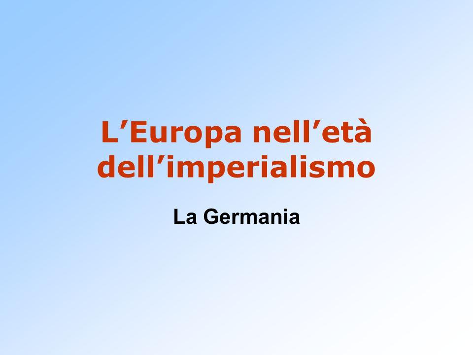 L'Europa nell'età dell'imperialismo La Germania