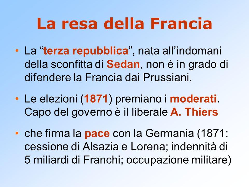 """La resa della Francia La """"terza repubblica"""", nata all'indomani della sconfitta di Sedan, non è in grado di difendere la Francia dai Prussiani. Le elez"""