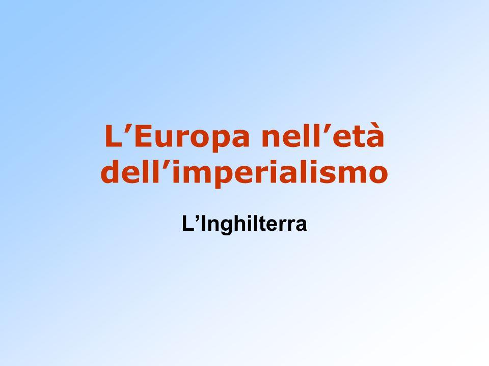 L'Europa nell'età dell'imperialismo L'Inghilterra