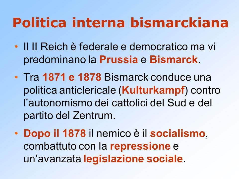 Politica interna bismarckiana Il II Reich è federale e democratico ma vi predominano la Prussia e Bismarck.