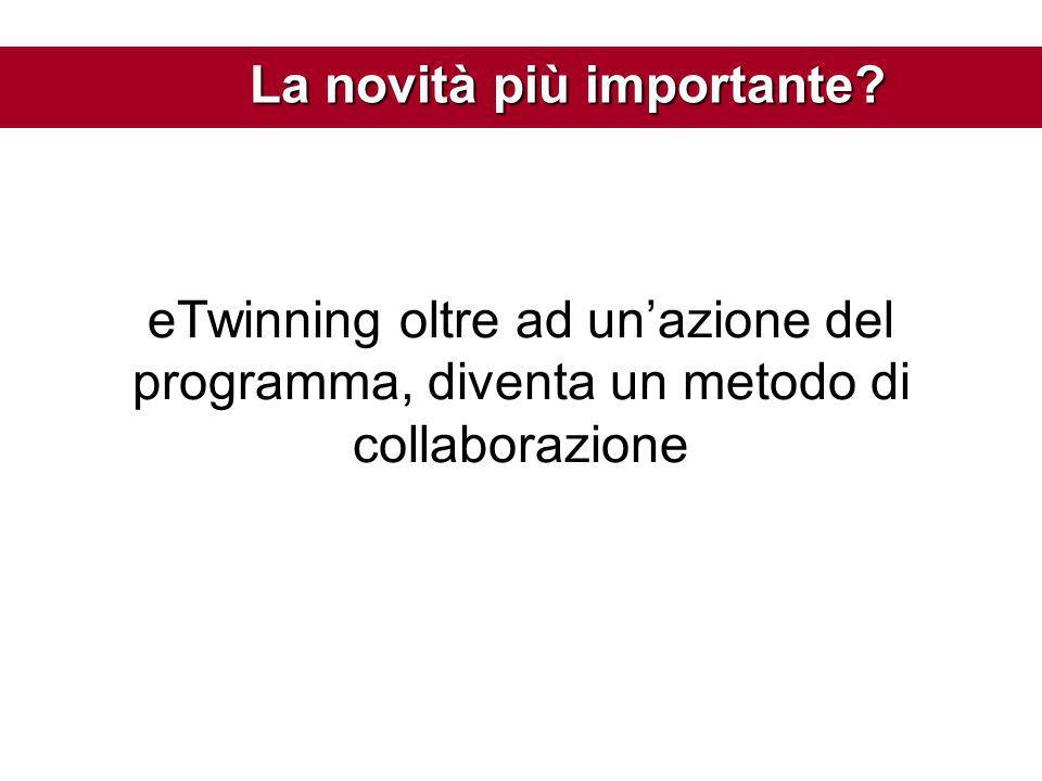 La novità più importante eTwinning oltre ad un'azione del programma, diventa un metodo di collaborazione La novità più importante?