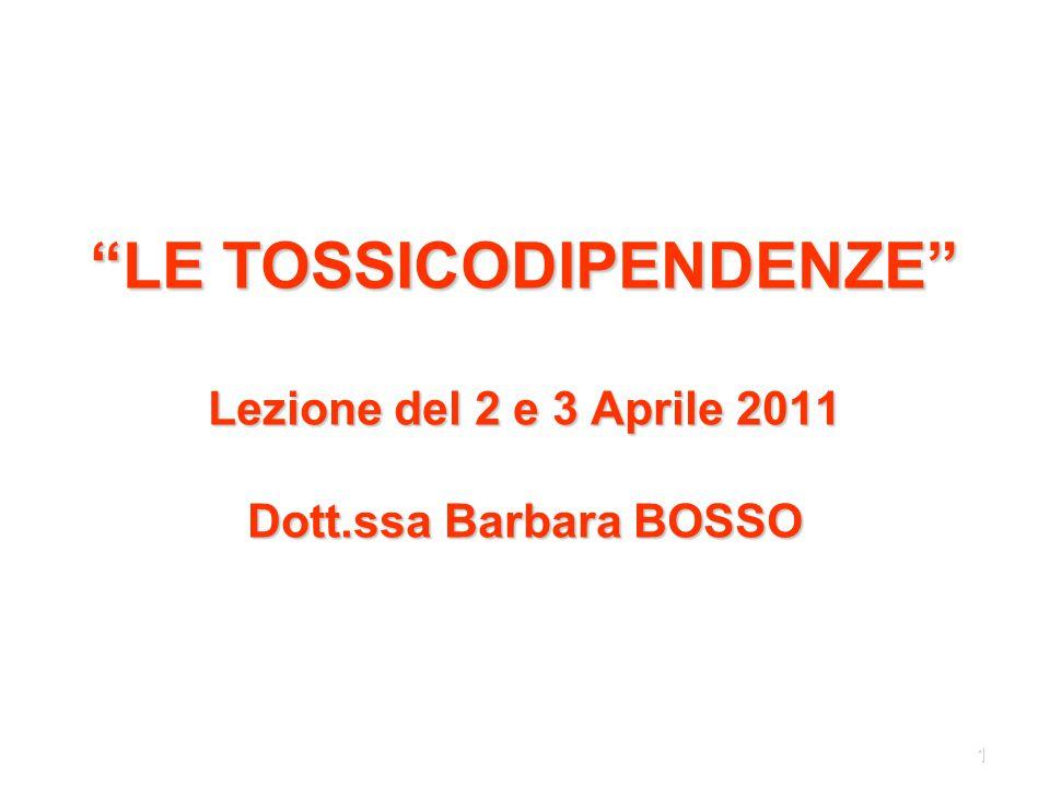 """1 """"LE TOSSICODIPENDENZE"""" Lezione del 2 e 3 Aprile 2011 Dott.ssa Barbara BOSSO"""
