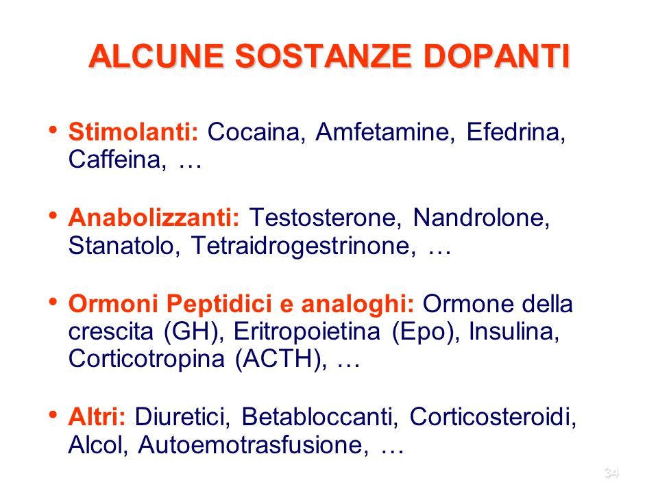 34 ALCUNE SOSTANZE DOPANTI Stimolanti: Cocaina, Amfetamine, Efedrina, Caffeina, … Anabolizzanti: Testosterone, Nandrolone, Stanatolo, Tetraidrogestrin