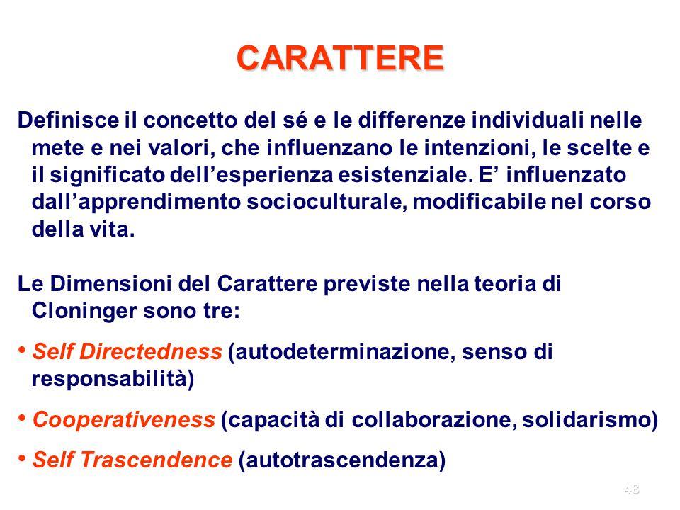 48 CARATTERE Definisce il concetto del sé e le differenze individuali nelle mete e nei valori, che influenzano le intenzioni, le scelte e il significa