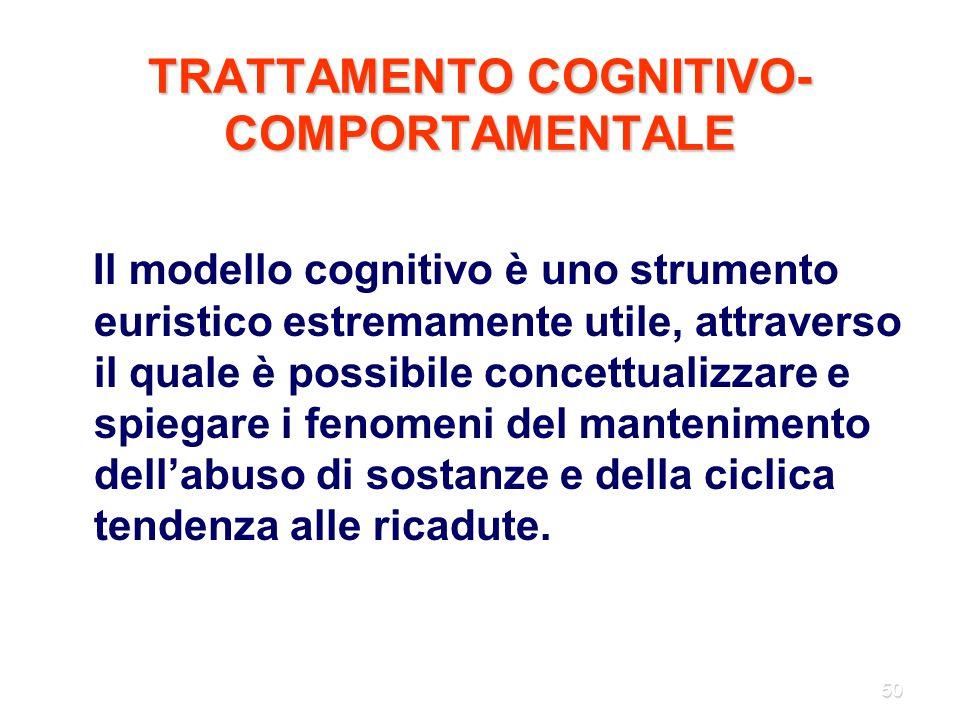 50 TRATTAMENTO COGNITIVO- COMPORTAMENTALE Il modello cognitivo è uno strumento euristico estremamente utile, attraverso il quale è possibile concettua