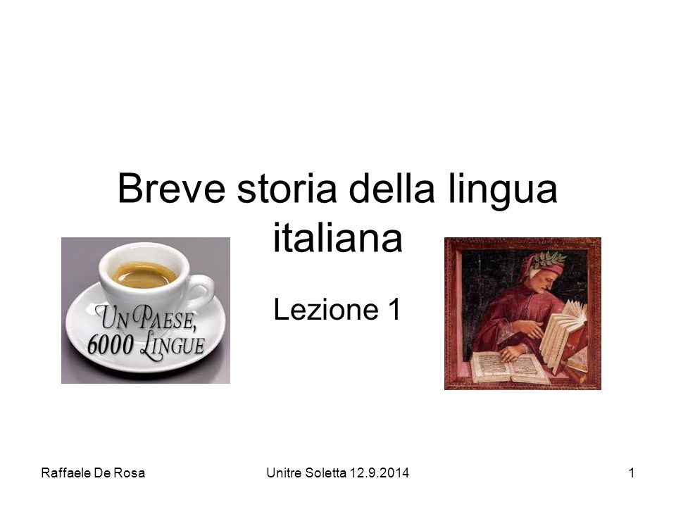 Raffaele De RosaUnitre Soletta 12.9.20141 Breve storia della lingua italiana Lezione 1