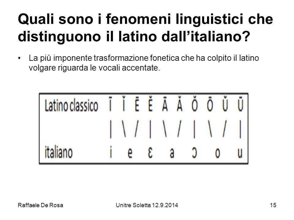 Raffaele De RosaUnitre Soletta 12.9.201415 Quali sono i fenomeni linguistici che distinguono il latino dall'italiano.