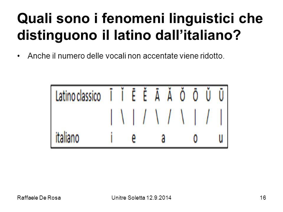 Raffaele De RosaUnitre Soletta 12.9.201416 Quali sono i fenomeni linguistici che distinguono il latino dall'italiano.