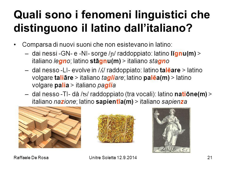 Raffaele De RosaUnitre Soletta 12.9.201421 Quali sono i fenomeni linguistici che distinguono il latino dall'italiano.