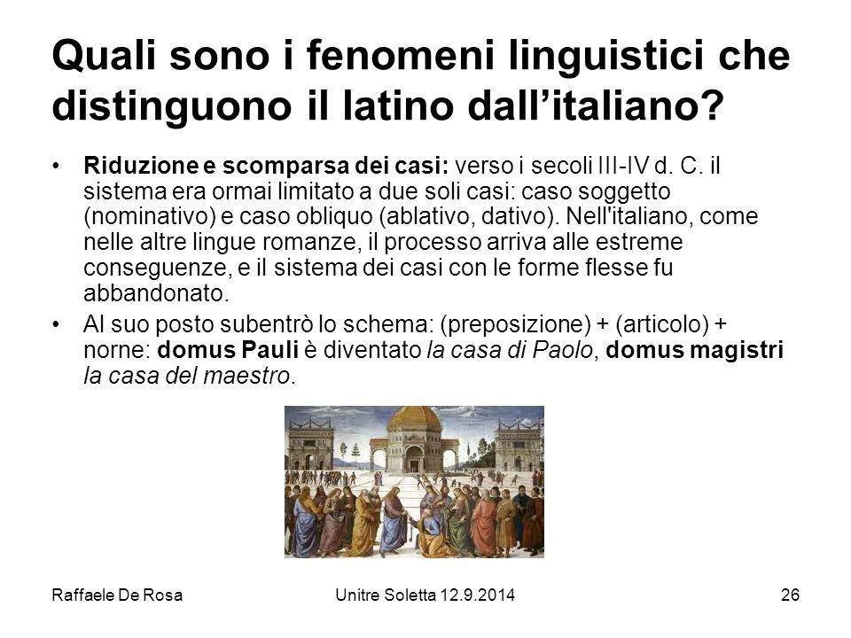 Raffaele De RosaUnitre Soletta 12.9.201426 Quali sono i fenomeni linguistici che distinguono il latino dall'italiano.