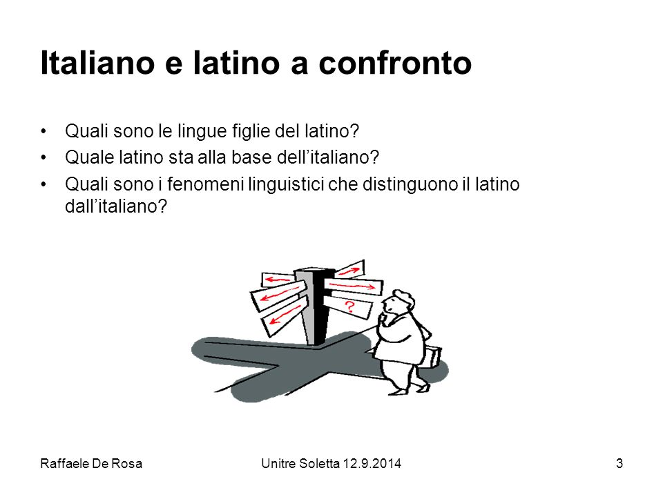 Raffaele De RosaUnitre Soletta 12.9.201424 Quali sono i fenomeni linguistici che distinguono il latino dall'italiano.