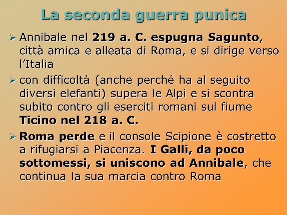 La seconda guerra punica  Annibale nel 219 a. C. espugna Sagunto, città amica e alleata di Roma, e si dirige verso l'Italia  con difficoltà (anche p