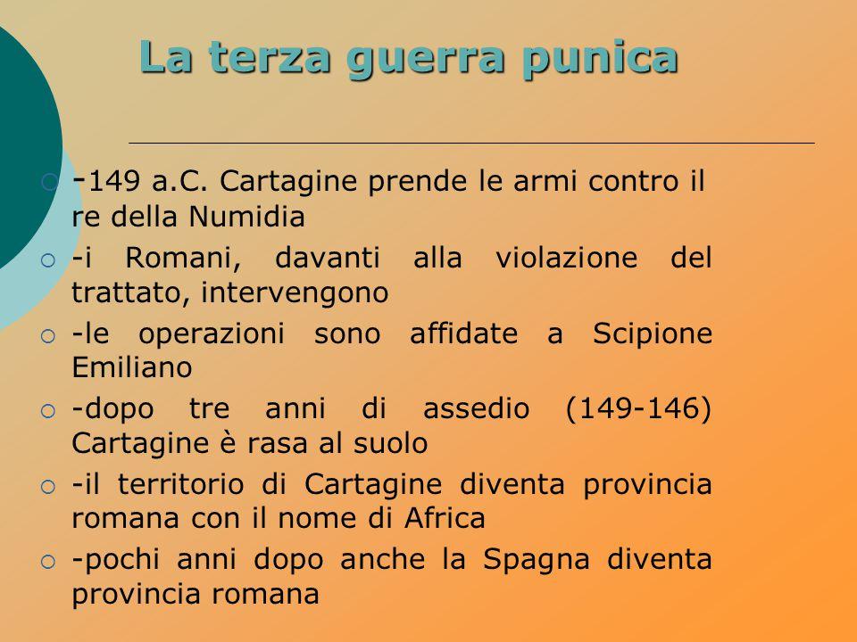 La terza guerra punica  - 149 a.C. Cartagine prende le armi contro il re della Numidia  -i Romani, davanti alla violazione del trattato, intervengon