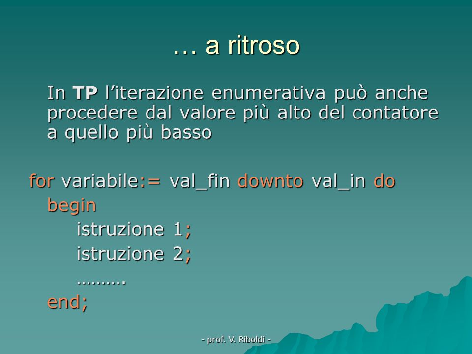 - prof. V. Riboldi - Esempio di istruzione for  L'operazione i:=1 è detta inizializzazione della variabile  Si noti come nel diagramma siano evidenz