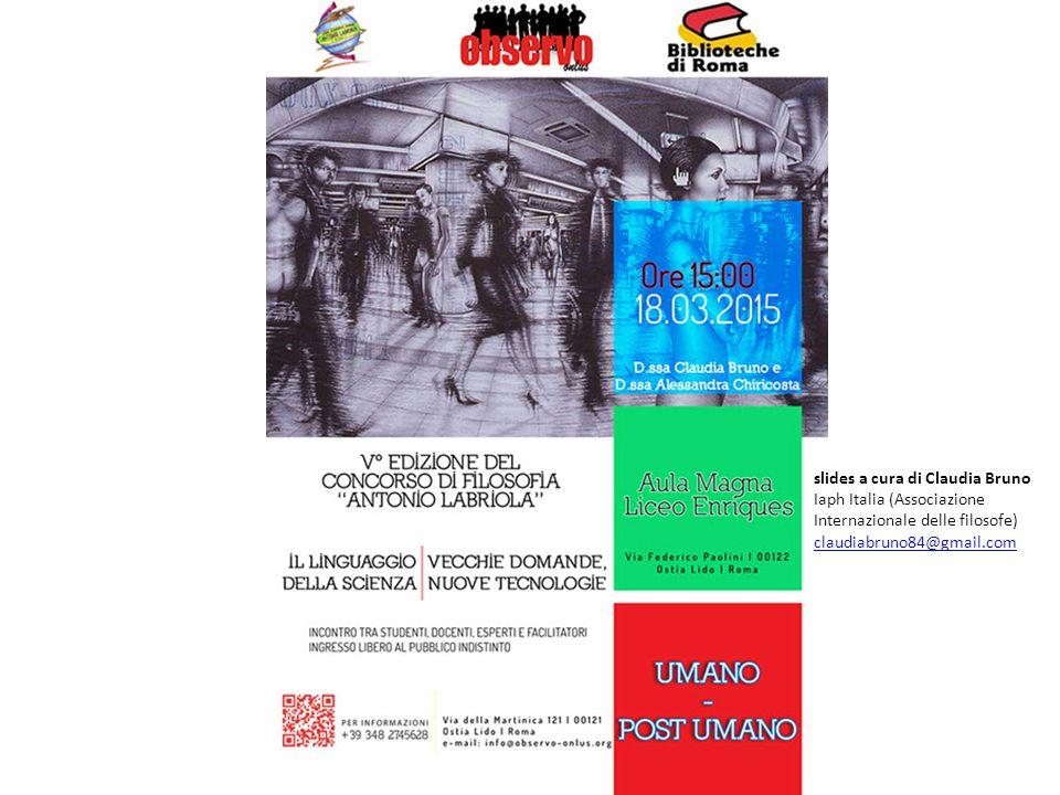 Post-umano slides a cura di Claudia Bruno Iaph Italia (Associazione Internazionale delle filosofe) claudiabruno84@gmail.com