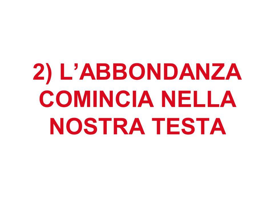 2) L'ABBONDANZA COMINCIA NELLA NOSTRA TESTA