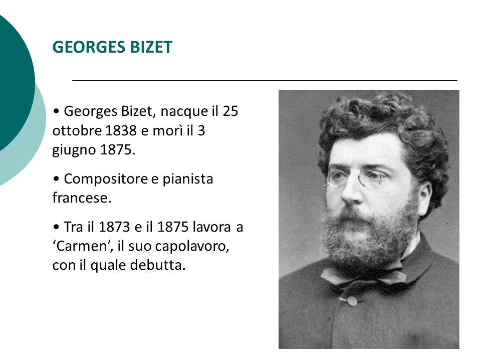 GEORGES BIZET Georges Bizet, nacque il 25 ottobre 1838 e morì il 3 giugno 1875.
