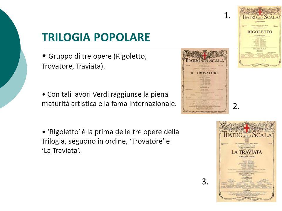 TRILOGIA POPOLARE Gruppo di tre opere (Rigoletto, Trovatore, Traviata).