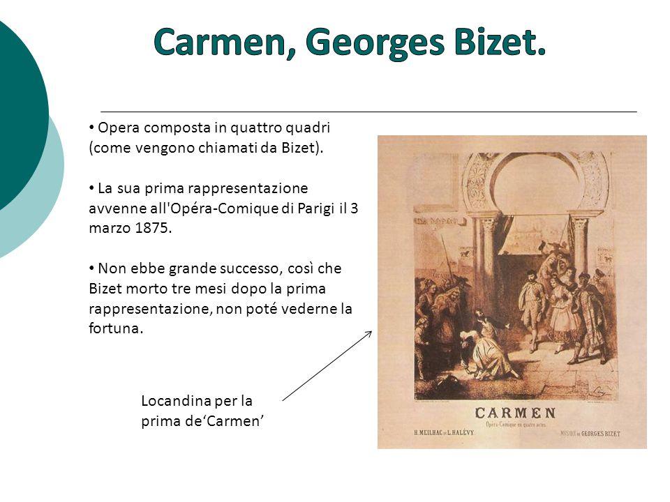 Opera composta in quattro quadri (come vengono chiamati da Bizet).