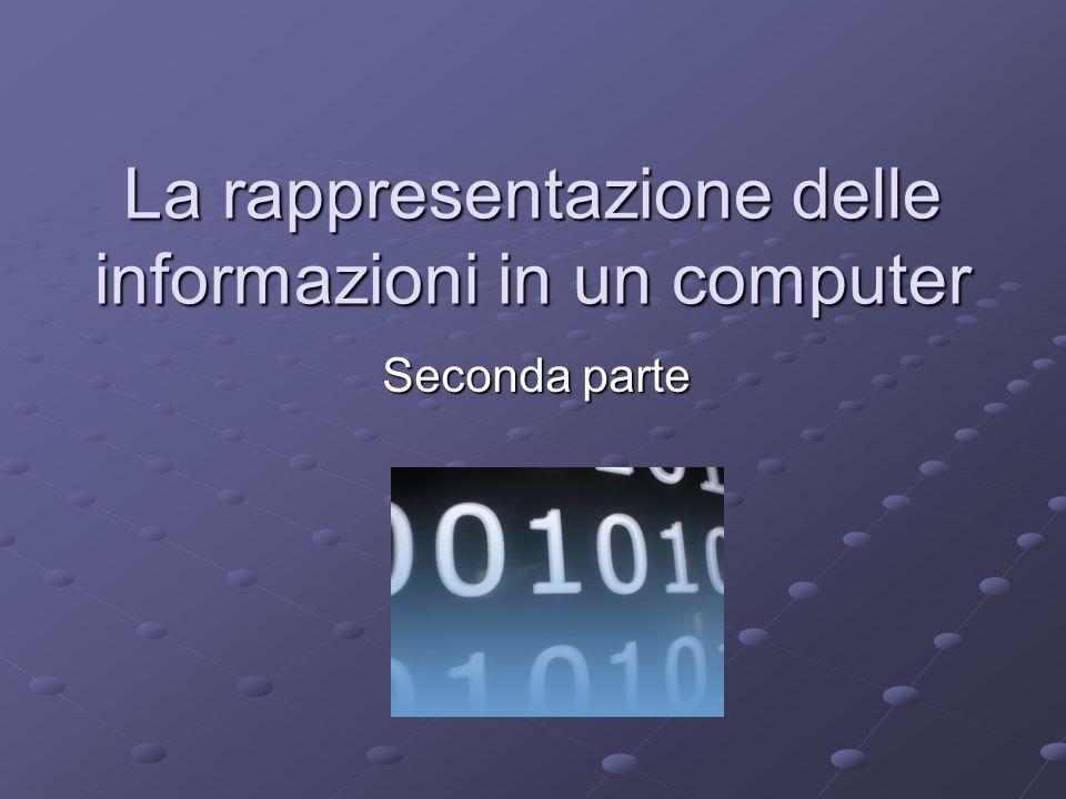 La rappresentazione delle informazioni in un computer Seconda parte