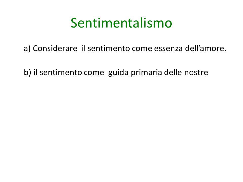 Sentimentalismo a) Considerare il sentimento come essenza dell'amore.