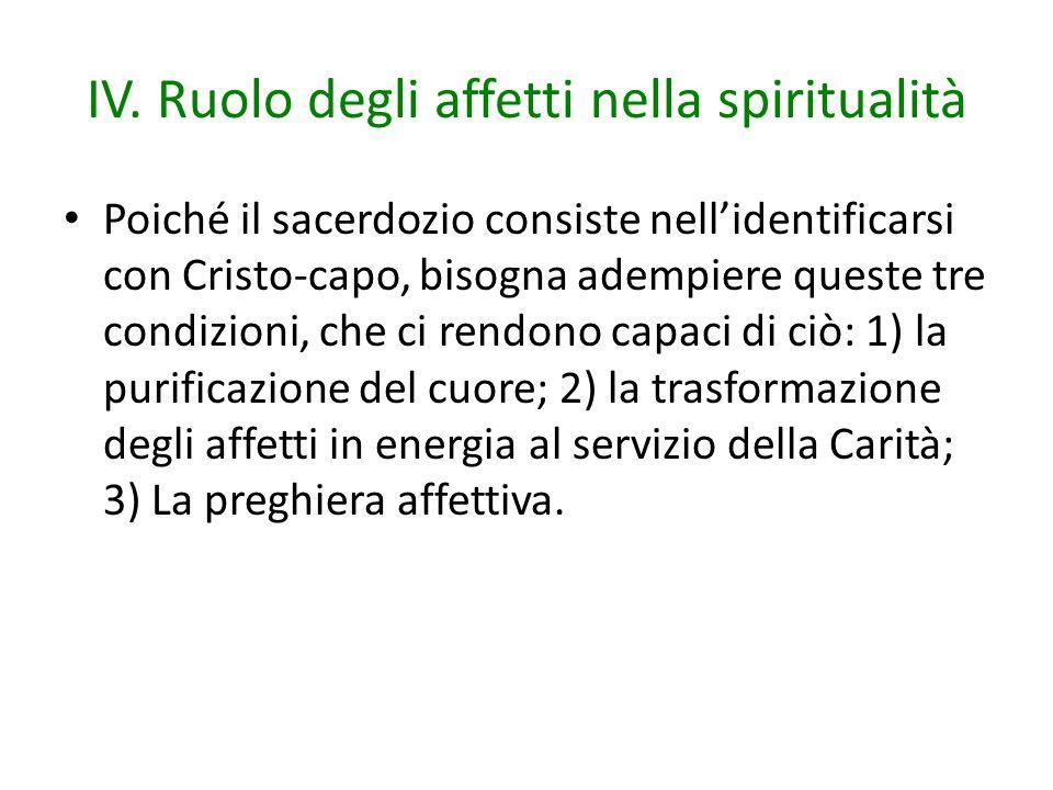 IV. Ruolo degli affetti nella spiritualità Poiché il sacerdozio consiste nell'identificarsi con Cristo-capo, bisogna adempiere queste tre condizioni,