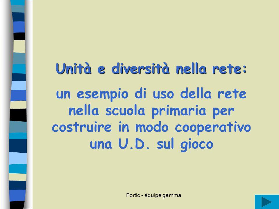 Fortic - équipe gamma Unità e diversità nella rete: un esempio di uso della rete nella scuola primaria per costruire in modo cooperativo una U.D. sul
