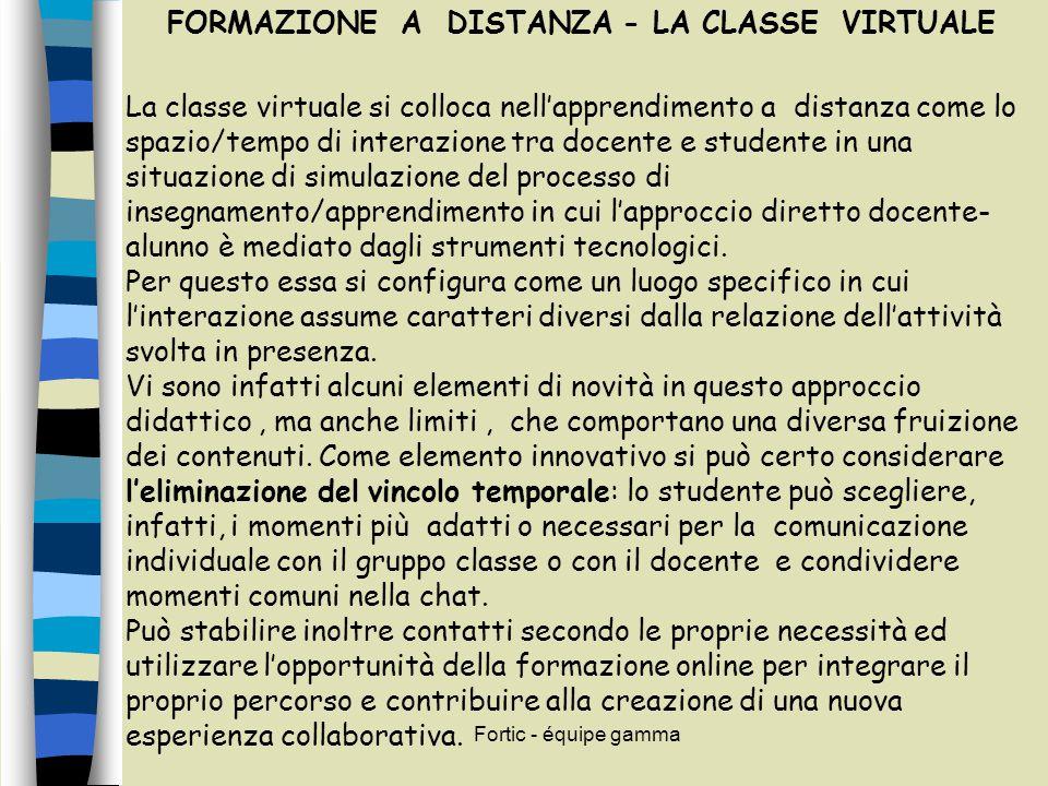 Fortic - équipe gamma FORMAZIONE A DISTANZA - LA CLASSE VIRTUALE La classe virtuale si colloca nell'apprendimento a distanza come lo spazio/tempo di i