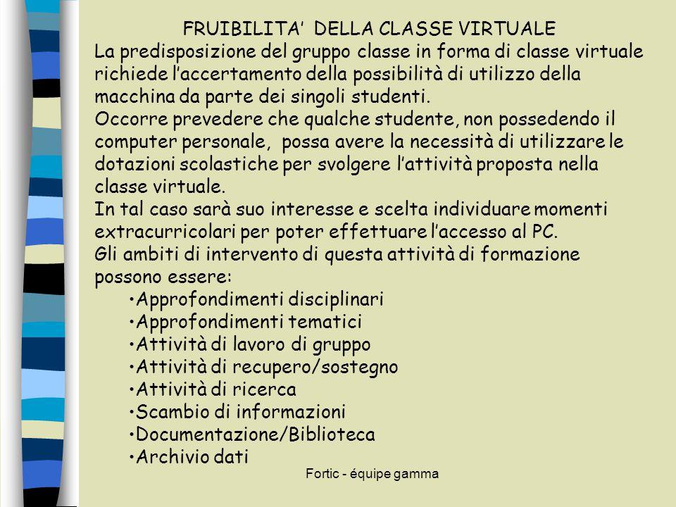 Fortic - équipe gamma FRUIBILITA' DELLA CLASSE VIRTUALE La predisposizione del gruppo classe in forma di classe virtuale richiede l'accertamento della