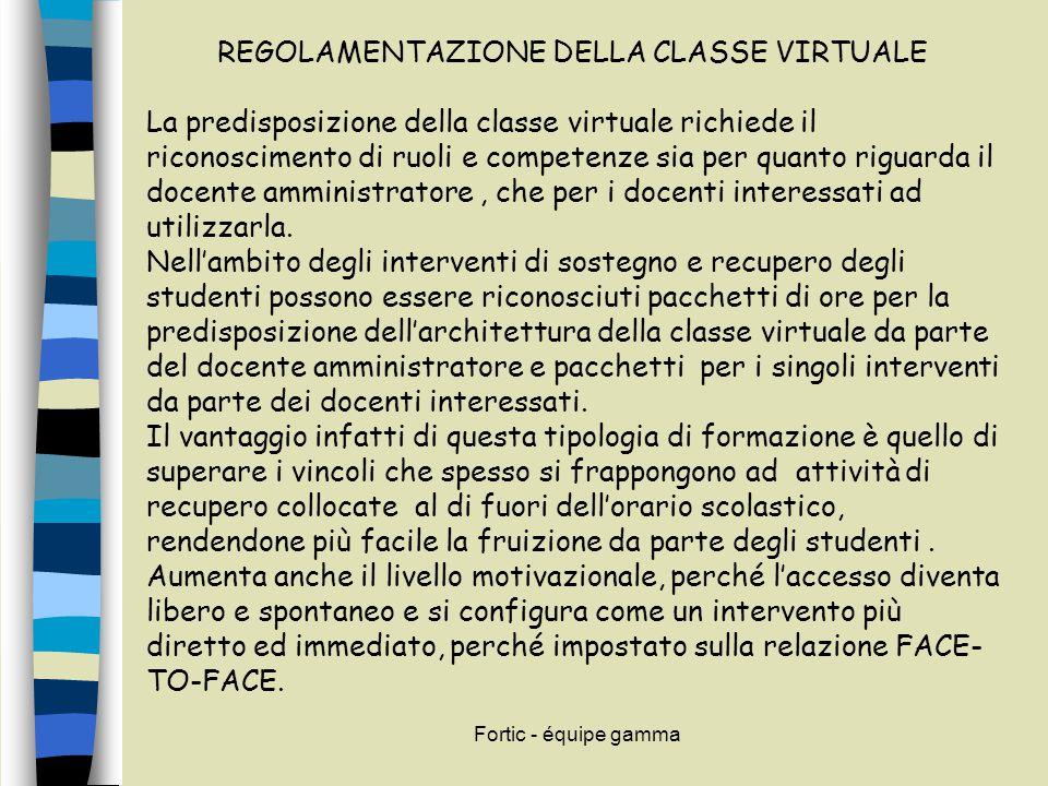 Fortic - équipe gamma REGOLAMENTAZIONE DELLA CLASSE VIRTUALE La predisposizione della classe virtuale richiede il riconoscimento di ruoli e competenze