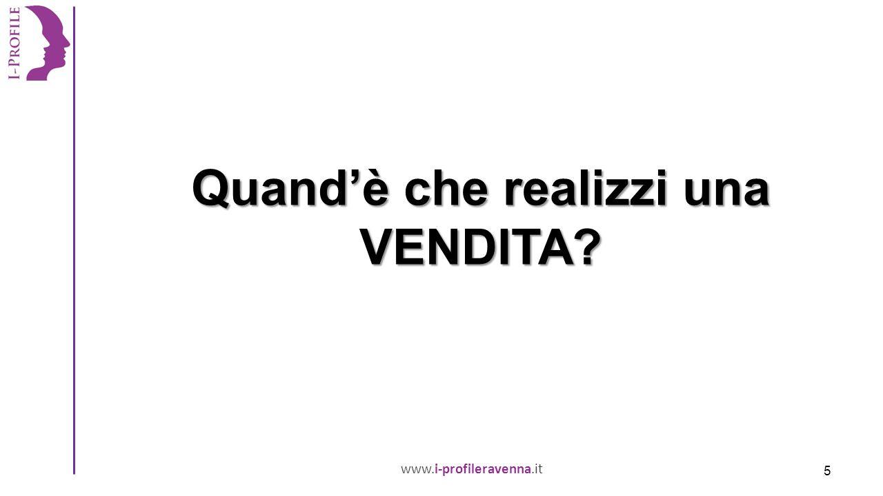 www.i-profileravenna.it Quand'è che realizzi una VENDITA 5