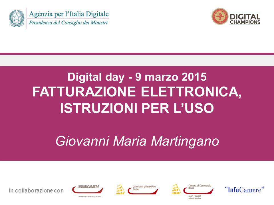 In collaborazione con Digital day - 9 marzo 2015 FATTURAZIONE ELETTRONICA, ISTRUZIONI PER L'USO Giovanni Maria Martingano