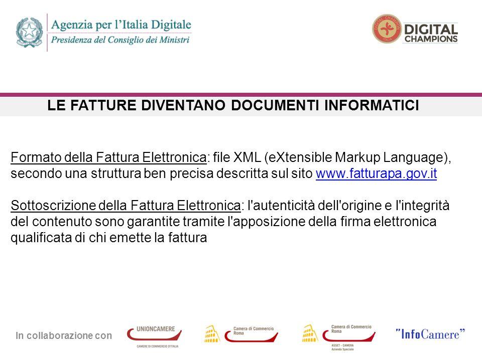 In collaborazione con LE FATTURE DIVENTANO DOCUMENTI INFORMATICI Formato della Fattura Elettronica: file XML (eXtensible Markup Language), secondo una