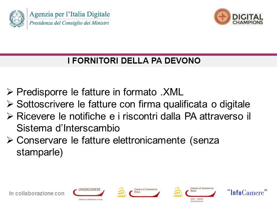 In collaborazione con I FORNITORI DELLA PA DEVONO  Predisporre le fatture in formato.XML  Sottoscrivere le fatture con firma qualificata o digitale