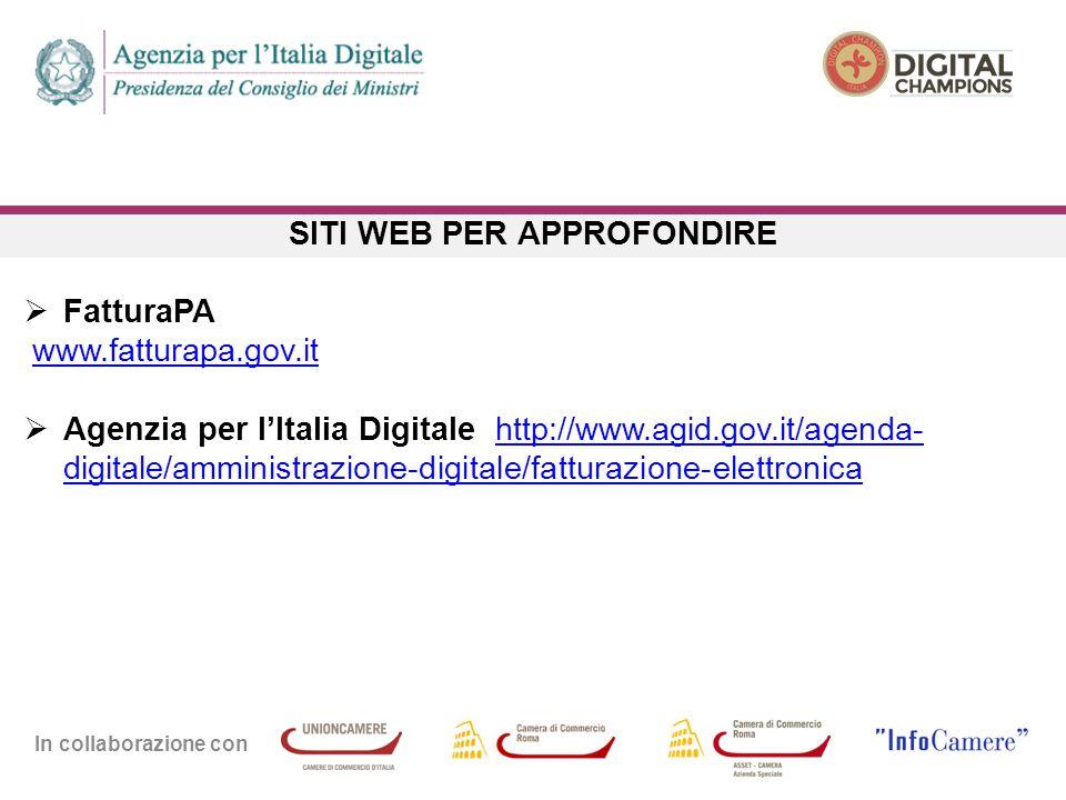 In collaborazione con SITI WEB PER APPROFONDIRE  FatturaPA www.fatturapa.gov.it  Agenzia per l'Italia Digitale http://www.agid.gov.it/agenda- digitale/amministrazione-digitale/fatturazione-elettronicahttp://www.agid.gov.it/agenda- digitale/amministrazione-digitale/fatturazione-elettronica