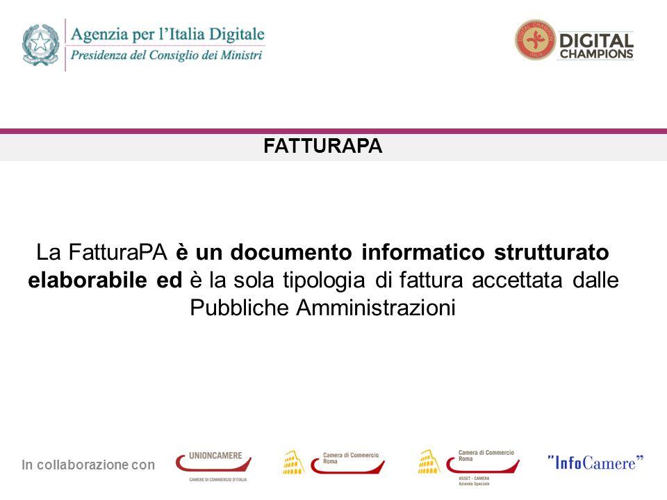 In collaborazione con FATTURAPA La FatturaPA è un documento informatico strutturato elaborabile ed è la sola tipologia di fattura accettata dalle Pubbliche Amministrazioni