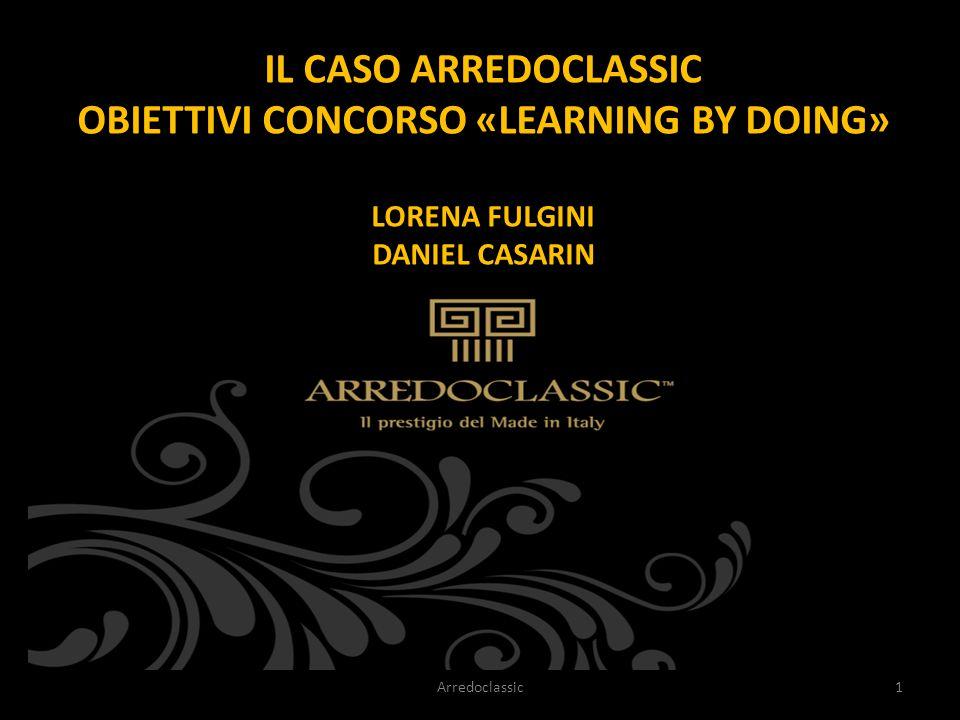 IL CASO ARREDOCLASSIC OBIETTIVI CONCORSO «LEARNING BY DOING» LORENA FULGINI DANIEL CASARIN Arredoclassic1