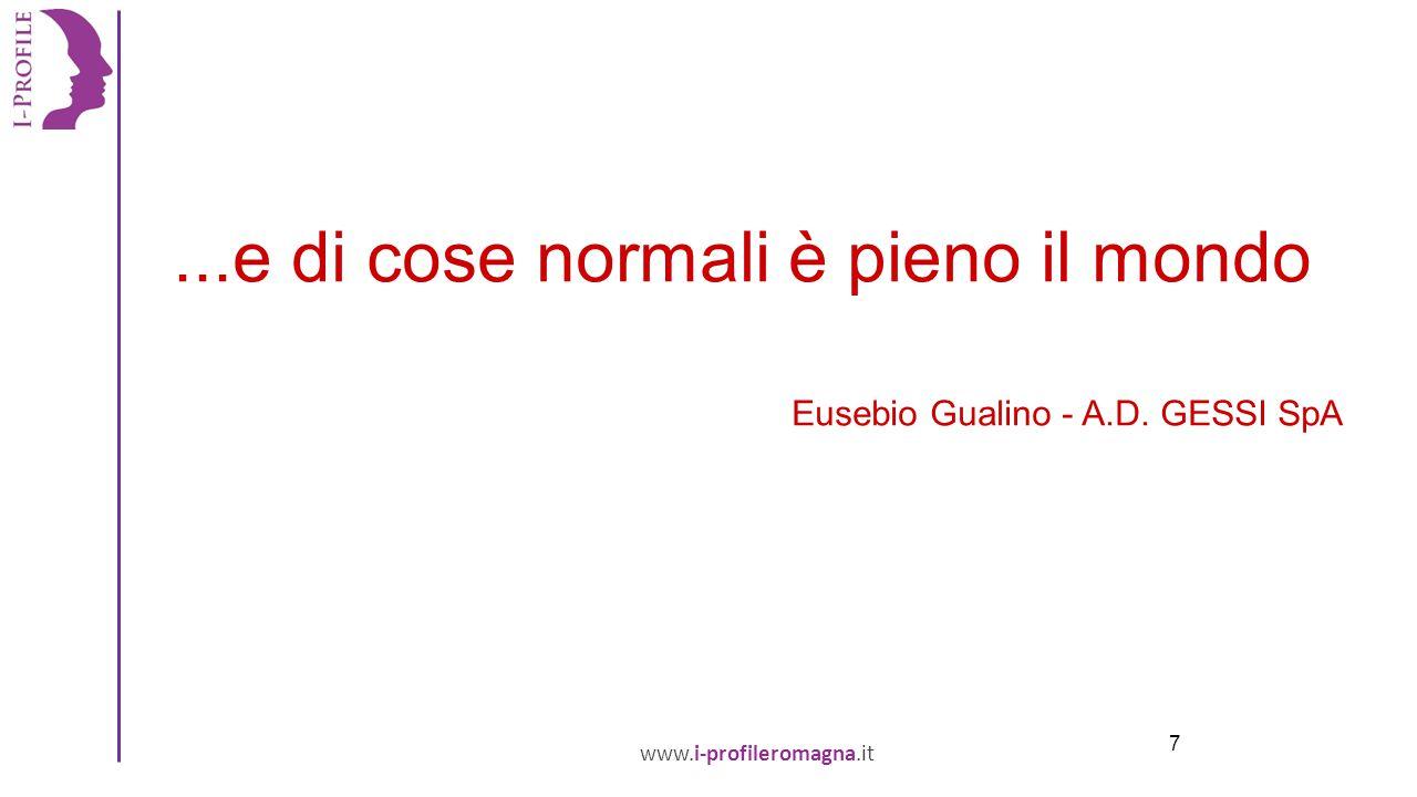 www.i-profileromagna.it 7...e di cose normali è pieno il mondo Eusebio Gualino - A.D. GESSI SpA