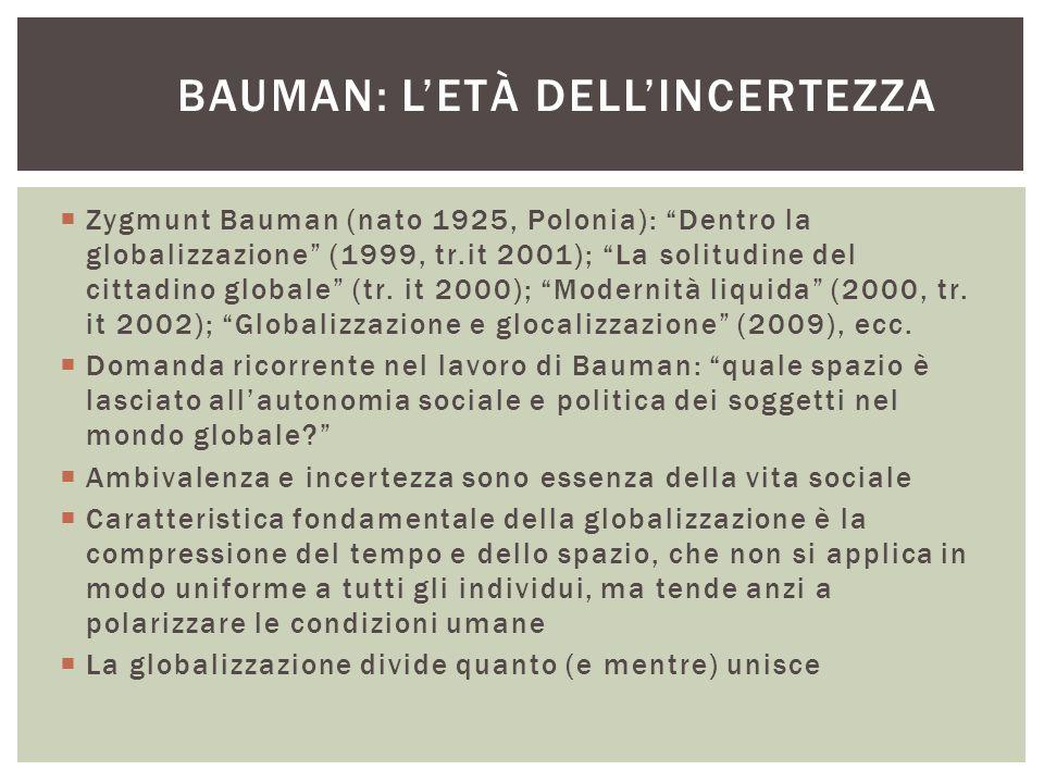 """BAUMAN: L'ETÀ DELL'INCERTEZZA  Zygmunt Bauman (nato 1925, Polonia): """"Dentro la globalizzazione"""" (1999, tr.it 2001); """"La solitudine del cittadino glob"""
