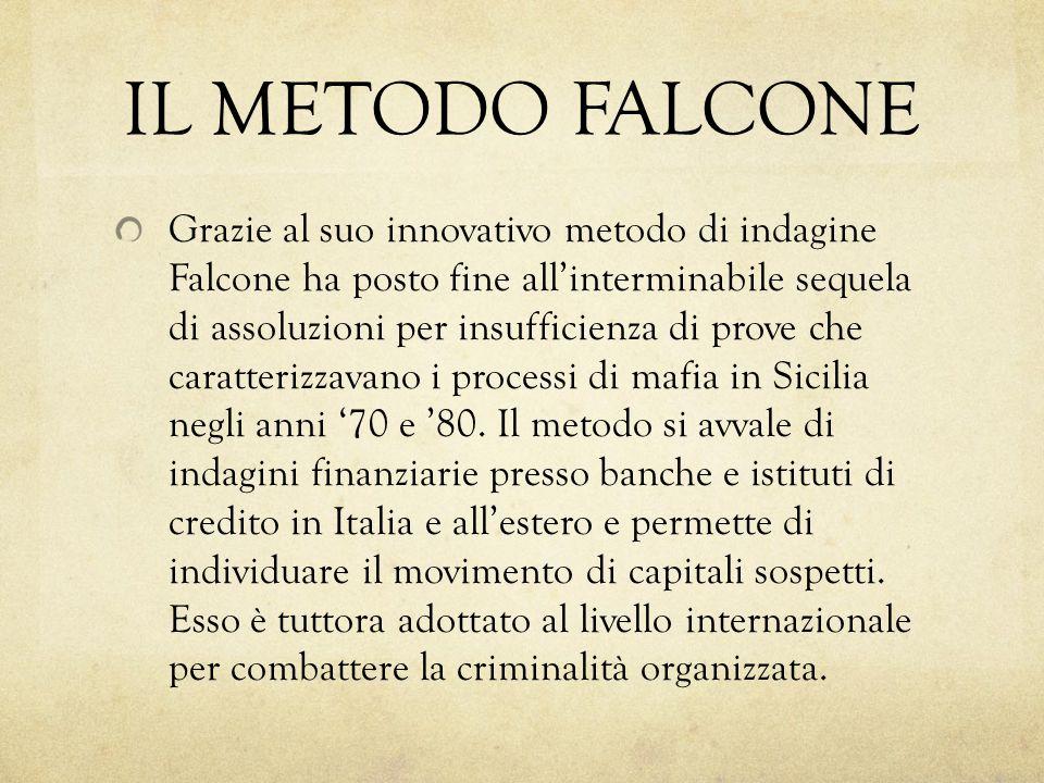 IL METODO FALCONE Grazie al suo innovativo metodo di indagine Falcone ha posto fine all'interminabile sequela di assoluzioni per insufficienza di prov