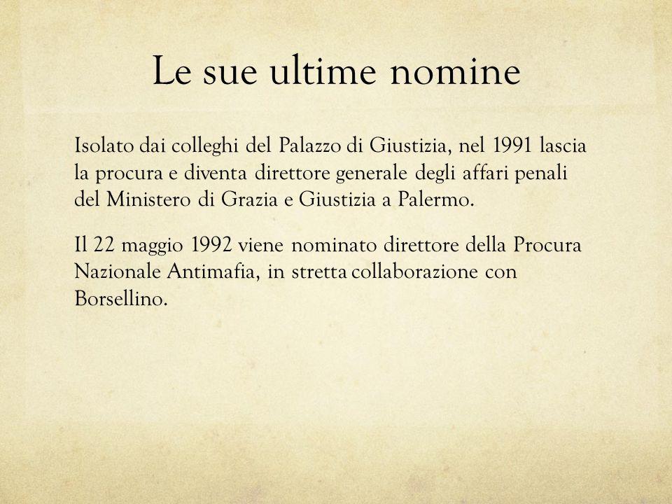 Le sue ultime nomine Isolato dai colleghi del Palazzo di Giustizia, nel 1991 lascia la procura e diventa direttore generale degli affari penali del Mi