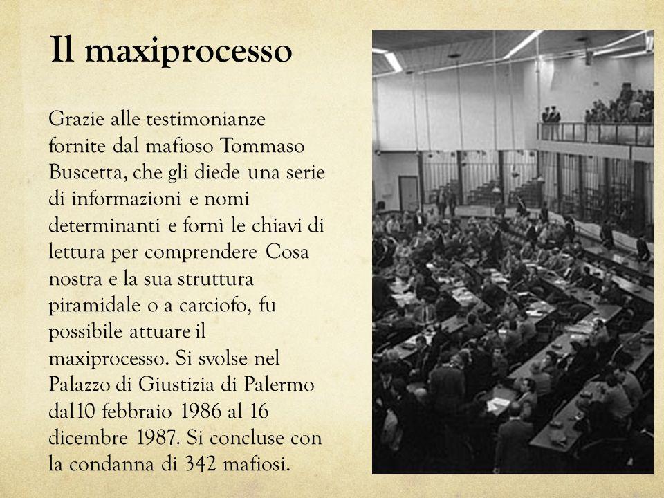 Il maxiprocesso Grazie alle testimonianze fornite dal mafioso Tommaso Buscetta, che gli diede una serie di informazioni e nomi determinanti e fornì le