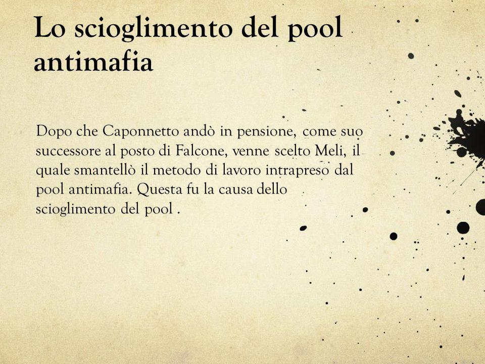 Lo scioglimento del pool antimafia Dopo che Caponnetto andò in pensione, come suo successore al posto di Falcone, venne scelto Meli, il quale smantell