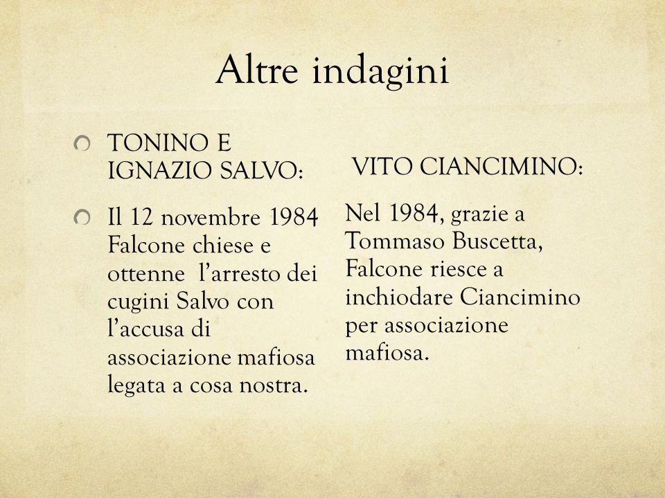 Altre indagini TONINO E IGNAZIO SALVO: Il 12 novembre 1984 Falcone chiese e ottenne l'arresto dei cugini Salvo con l'accusa di associazione mafiosa le