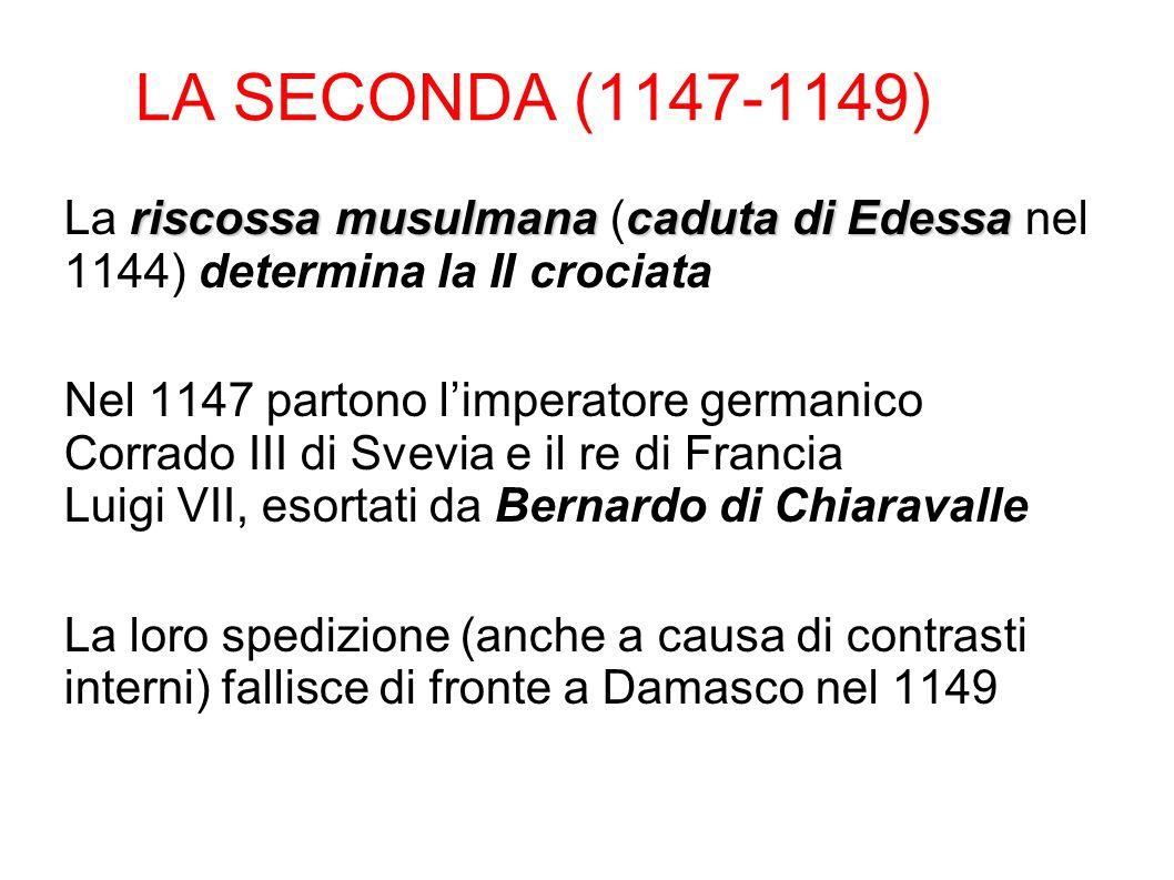 LA SECONDA (1147-1149) riscossa musulmanacaduta di Edessa La riscossa musulmana (caduta di Edessa nel 1144) determina la II crociata Nel 1147 partono
